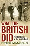 img - for What the British Did: Two Centuries in the Middle East book / textbook / text book