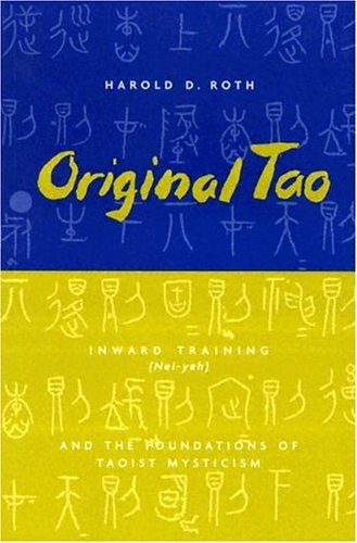 By Harold D. Roth - Original Tao: Inward Training (Nei-yeh) and the Foundations of Taoist Mysticism: 1st (first) Edition PDF