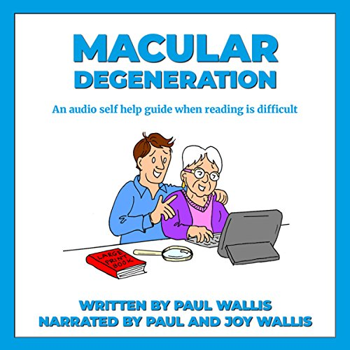 Macular Degeneration: An Audio Self Help Guide. When Reading Is Difficult