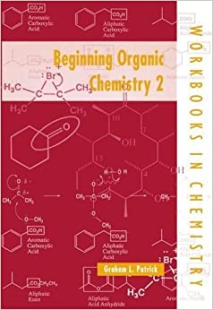 Beginning Organic Chemistry 2 (Workbooks in Chemistry) 1st edition by Patrick, Graham L. (1997)