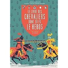 Livre des chevaliers dont tu es le héros (Le): Pour apprendre en s'amusant