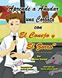 Learn To Tie A Tie With The Rabbit And The Fox - Spanish Version: Spanish Language Story With Instructional Song (Spanish Edition)