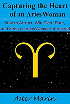 How to win a aries woman heart