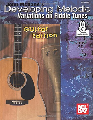John McGann's Developing Melodic Variations on Fiddle Tunes: Guitar Edition