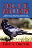 A Dog, a Cat, and a Crow!, Edwin K. Danowski, 1605633526
