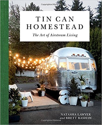 [By Natasha Lawyer ] Tin Can Homestead: The Art of Airstream Living (Hardcover)【2018】 by Natasha Lawyer (Author) (Hardcover)