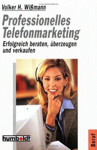 Professionelles Telefonmarketing: Erfolgreich beraten, überzeugen und verkaufen Taschenbuch – 1. Januar 2001 Volker H. Wißmann Koch Media Verlag 3708199936 Wirtschaft / Werbung