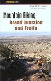Mountain Biking Grand Junction and Fruita, Bob D'Antonio, 0762712260
