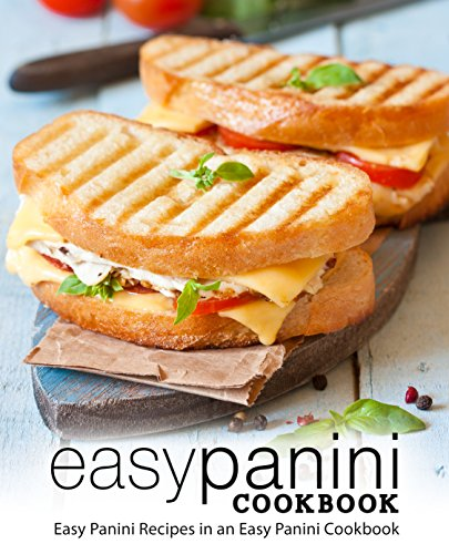 Easy Panini Cookbook: Easy Panini Recipes in an Easy Panini Cookbook by [Press, BookSumo]