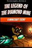 The Legend of the Diamond Mine: a Minecraft Story, Minecraft Novels, 1499505868