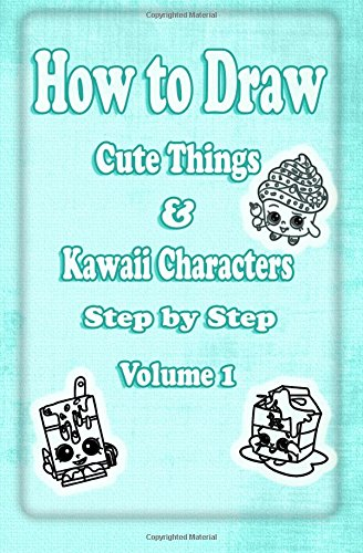 How to Draw Cute Things & Kawaii Characters Step by Step Volume 1: Learn How to Draw Cool Stuff like Cute Food, Dessert, Cake, Fruit for Kids & Beginners (Drawing Cute Kawaii Things Book) (Drawing Fruit compare prices)