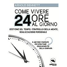 Come vivere 24 ore al giorno: Gestione del tempo, controllo della mente, realizzazione personale (Italian Edition)