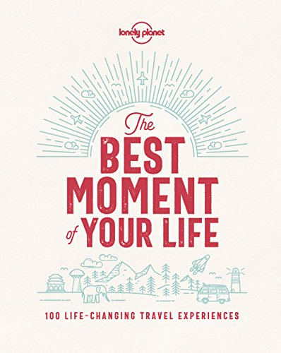 The Best Moment Of Your Life (Lonely Planet) (Moments Of Best Life)