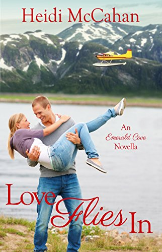 Love Flies In: An Emerald Cove Novella by [McCahan, Heidi]