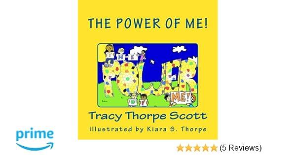 Amazon Com The Power Of Me 9781541112087 Tracy Thorpe Scott