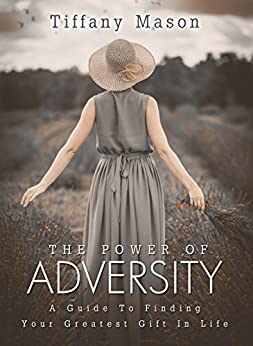 The Power of Adversity: A Guide To Finding Your Greatest Gift In Life (Similar to Oprah Winfrey and  Ellen Bass) by [Mason, Tiffany]
