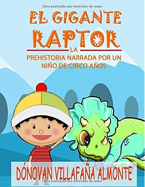 El gigante raptor: La prehistoria narrada por un niño de 5 años: Amazon.es: Villafaña, Dónovan, Castillo, Cesar, Jack, Leroy X: Libros
