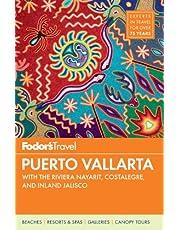 Fodor's Puerto Vallarta, 5th Edition: With the Riviera Nayarit, Costalegre, and Inland Jalisco