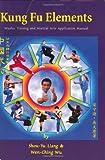 Kung Fu Elements: Wushu Training and Martial Arts Application Manual