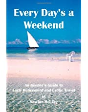 Every Day's a Weekend: An Insider's Guide to Early Retirement and Exotic Travel