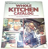 Whole Kitchen Catalog, Consumer Guide Editors, 0671248308