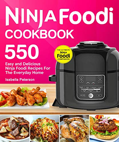 Ninja Foodi Cookbook: Top 550 Easy and Delicious Ninja Foodi Recipes for The Everyday Home by Isabella Peterson