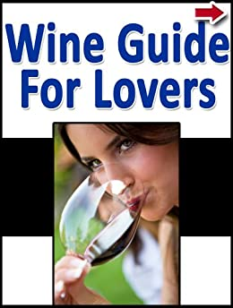 Wine Guide For Lovers (Wine Companion and Tasting Education Series Book 10) by [Alanis, John]