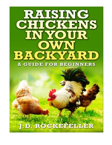 Raising Chickens in Your Own Backyard: A Beginner's Guide (Chicken In Your Backyard compare prices)