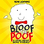 Bloof the Poof: A Story About Being Yourself | Arnie Lightning