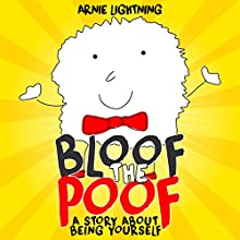 Bloof the Poof: A Story About Being Yourself Audiobook by Arnie Lightning Narrated by Wes Super