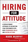Hiring for Attitude: A Revolutionary Approach to Recruiting and Selecting People with Both Tremend