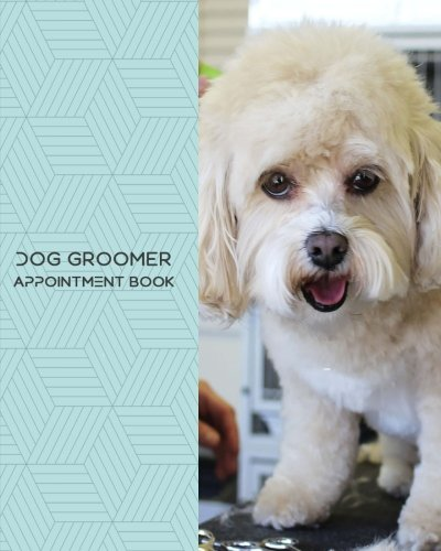"Download Dog Groomer Appointment Book: Daily Appointment Book Planner/Organizer. 8""x10"" Size, 2 Columns, 120 Pages. Perfect For Dog Groomers, And Other Professionals Who Take Appointments. PDF"