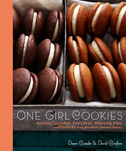 One Girl Cookies: Recipes for Cakes, Cupcakes, Whoopie Pies, and Cookies from Brooklyn's Beloved Bakery by Dawn Casale, David Crofton