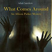 What Comes Around: Allison Parker Mystery Series, Book 2 | Adair Sanders