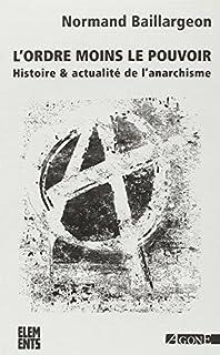 L'ordre moins le pouvoir : histoire & actualité de l'anarchisme, Baillargeon, Normand