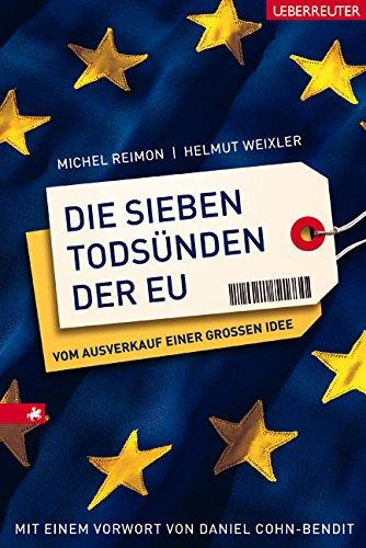 Die sieben Todsünden der EU Gebundenes Buch – 1. Januar 2006 Michel Reimon Helmut Weixler Wirtschaftsverlag Ueberreuter 3800071460