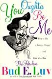 img - for You Oughta Be Me: How to Be a Lounge Singer and Live Like One book / textbook / text book