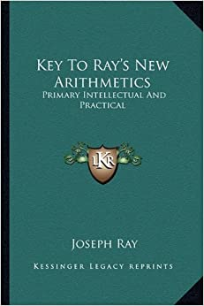 Key To Ray's New Arithmetics: Primary Intellectual And Practical