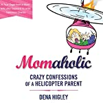 Momaholic: Crazy Confessions of a Helicopter Parent | Dena Higley