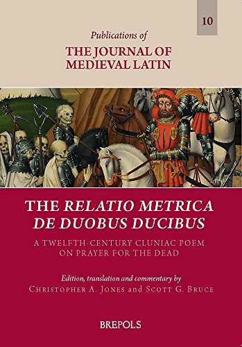 The Relatio Metrica De Duobus Ducibus: A Twelfth-century Cluniac Poem on Prayer for the Dead (Publications of the Journal of Medieval Latin) (English and Latin Edition)