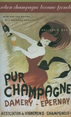 When Champagne Became French: Wine and the Making of a National Identity (The Johns Hopkins University Studies in Historical and Political Science)