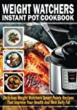 #9: Weight Watchers Instant Pot Cookbook: Delicious Weight Watchers Smart Point Recipes That Improve Your Health And Melt Belly Fat