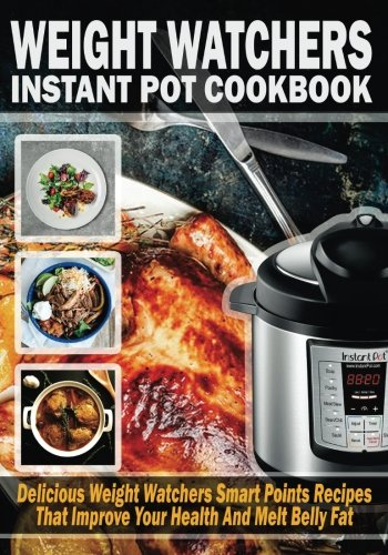 Weight Watchers Instant Pot Cookbook: Delicious Weight Watchers Smart Point Recipes That Improve Your Health And Melt Belly Fat by Food For Life