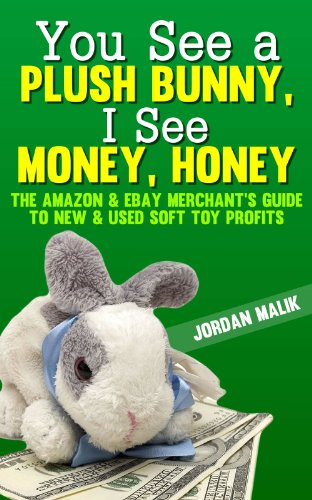 6a1eec5d00998 You See a Plush Bunny, I See Money, Honey: The Amazon & eBay Merchant's  Guide to New & Used Soft Toy Profits