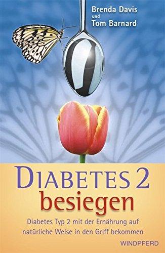 Diabetes 2 besiegen: Diabetes Typ 2 mit der Ernährung auf natürliche Weise in den Griff bekommen