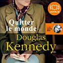 Quitter le monde Audiobook by Douglas Kennedy Narrated by Isabelle Miller