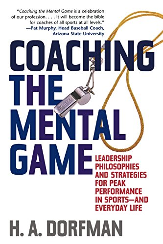 Coaching the Mental Game: Leadership Philosophies and Strategies for Peak Performance in Sports_and Everyday Life