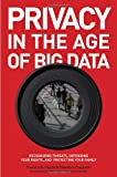 Privacy in the Age of Big Data: Recognizing Threats, Defending Your Rights, and Protecting Your Family