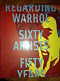 img - for Regarding Warhol: Sixty Artists Fifty Years book / textbook / text book