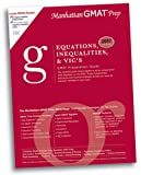 Equations Inequalities and VICs GMAT Preparation Guide, 2nd Edition, Manhattan Gmat Prep, 0979017521